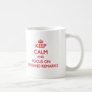 Keep Calm and focus on Offhand Remarks Coffee Mugs