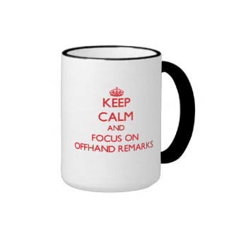 Keep Calm and focus on Offhand Remarks Mugs