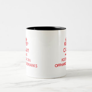 Keep Calm and focus on Offhand Remarks Two-Tone Mug