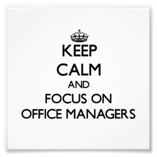 Keep Calm and focus on Office Managers Photograph