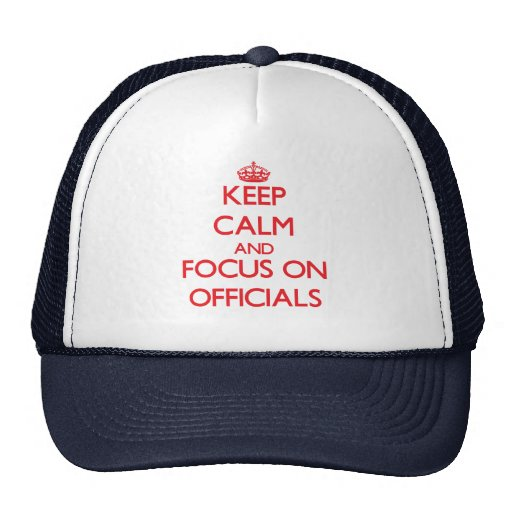 kEEP cALM AND FOCUS ON oFFICIALS Trucker Hat