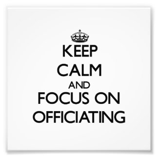 Keep Calm and focus on Officiating Photo Art