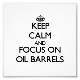 Keep Calm and focus on Oil Barrels Art Photo