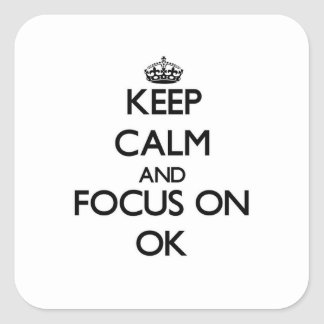 Keep Calm and focus on Ok Square Sticker