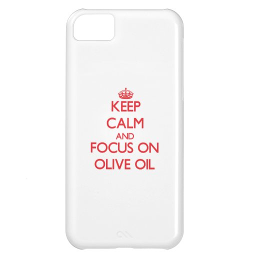 kEEP cALM AND FOCUS ON oLIVE oIL Case For iPhone 5C