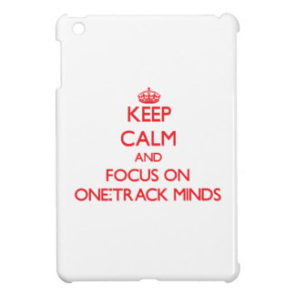 kEEP cALM AND FOCUS ON oNE-tRACK mINDS iPad Mini Cases