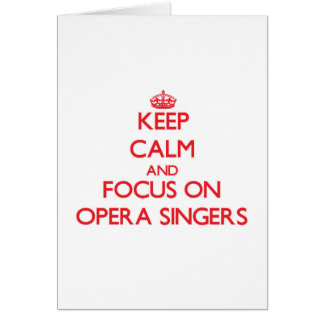 Keep Calm and focus on Opera Singers Cards