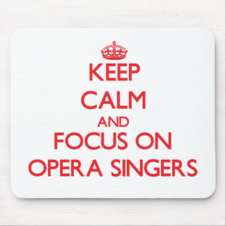Keep Calm and focus on Opera Singers Mousepads