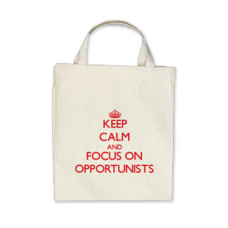 kEEP cALM AND FOCUS ON oPPORTUNISTS Tote Bag
