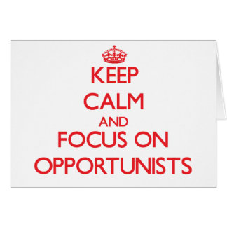 Keep Calm and focus on Opportunists Greeting Card