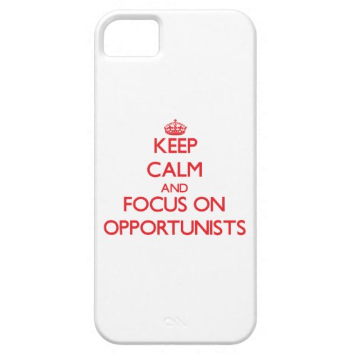 kEEP cALM AND FOCUS ON oPPORTUNISTS iPhone 5 Cases