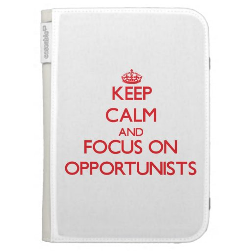 kEEP cALM AND FOCUS ON oPPORTUNISTS Kindle 3 Cases