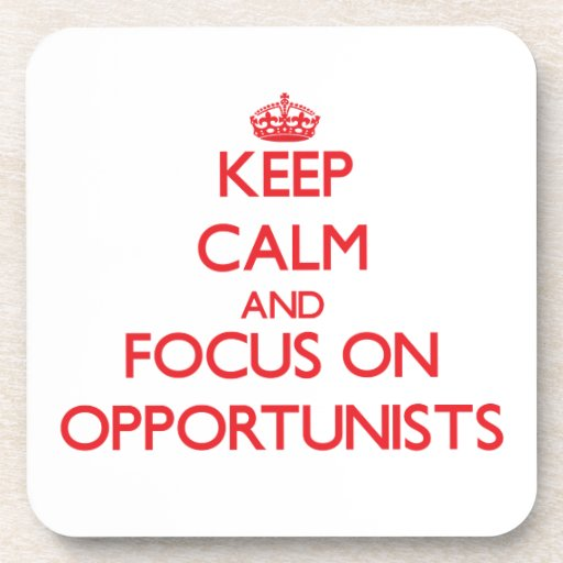 Keep Calm and focus on Opportunists Drink Coaster
