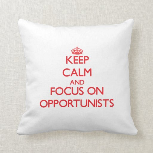 Keep Calm and focus on Opportunists Throw Pillows