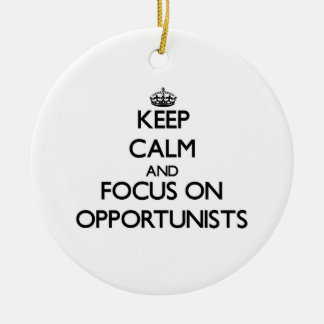 Keep Calm and focus on Opportunists Ornament