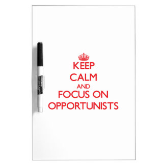 Keep Calm and focus on Opportunists Dry Erase Whiteboards
