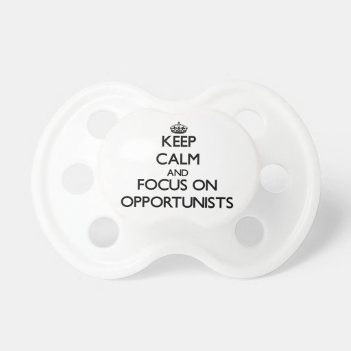 Keep Calm and focus on Opportunists Pacifiers