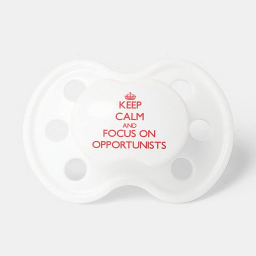 kEEP cALM AND FOCUS ON oPPORTUNISTS Baby Pacifiers