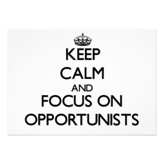 Keep Calm and focus on Opportunists Invite