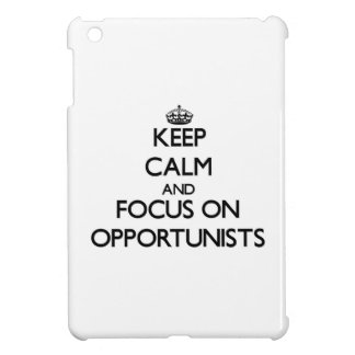 Keep Calm and focus on Opportunists Cover For The iPad Mini