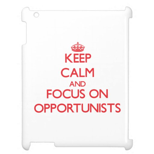 kEEP cALM AND FOCUS ON oPPORTUNISTS iPad Covers