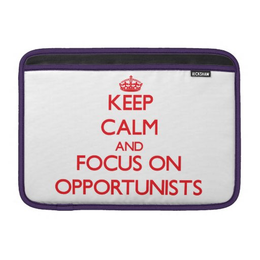 kEEP cALM AND FOCUS ON oPPORTUNISTS Sleeves For MacBook Air