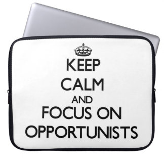 Keep Calm and focus on Opportunists Computer Sleeve