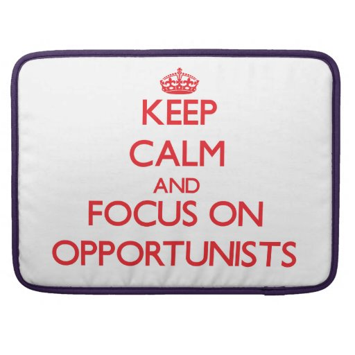 kEEP cALM AND FOCUS ON oPPORTUNISTS Sleeve For MacBook Pro