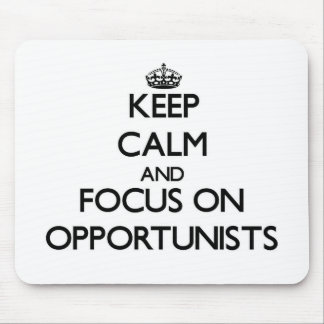 Keep Calm and focus on Opportunists Mouse Pad