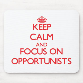 Keep Calm and focus on Opportunists Mousepads
