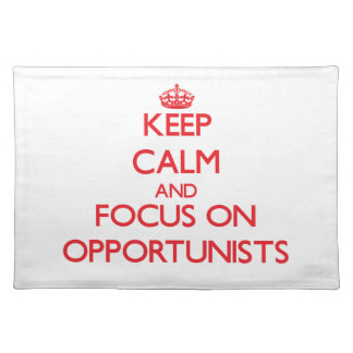 Keep Calm and focus on Opportunists Place Mat