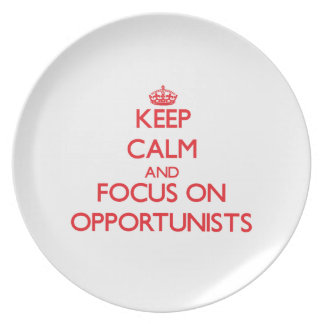Keep Calm and focus on Opportunists Plates