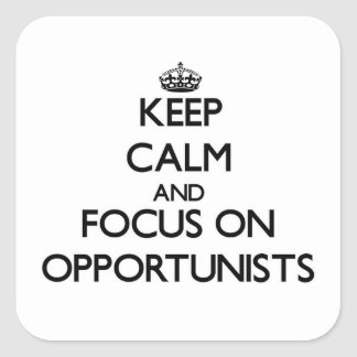 Keep Calm and focus on Opportunists Square Sticker