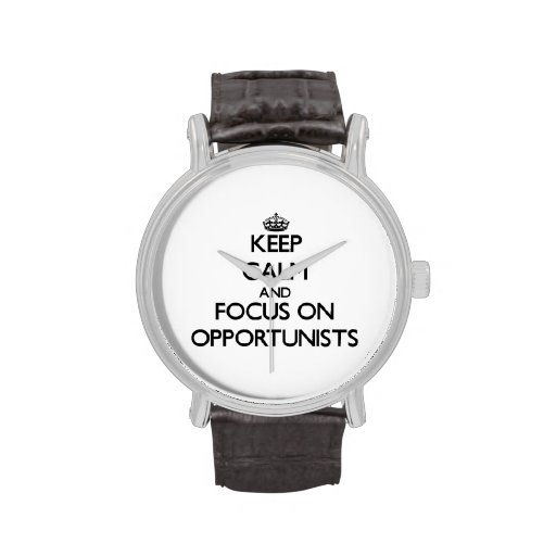 Keep Calm and focus on Opportunists Wristwatch