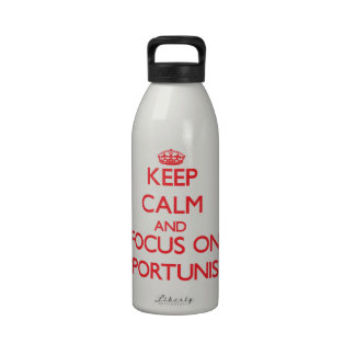 Keep Calm and focus on Opportunists Water Bottles