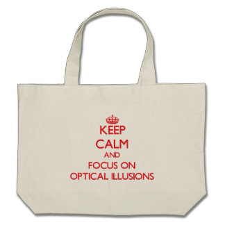 kEEP cALM AND FOCUS ON oPTICAL iLLUSIONS Tote Bags