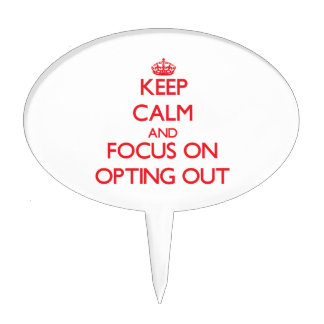Keep Calm and focus on Opting Out Cake Toppers