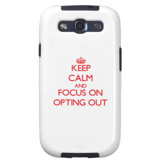 kEEP cALM AND FOCUS ON oPTING oUT Samsung Galaxy SIII Covers