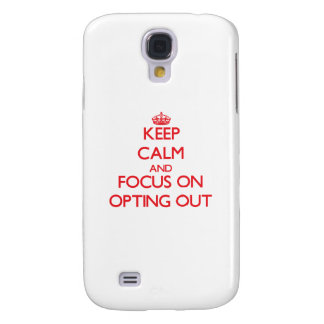 kEEP cALM AND FOCUS ON oPTING oUT Galaxy S4 Case