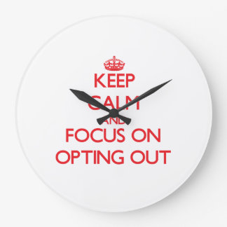 Keep Calm and focus on Opting Out Wall Clocks