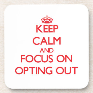 Keep Calm and focus on Opting Out Drink Coaster