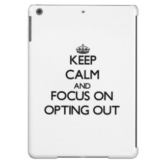 Keep Calm and focus on Opting Out iPad Air Cover