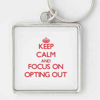 kEEP cALM AND FOCUS ON oPTING oUT Keychain