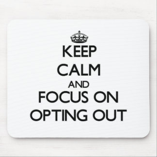 Keep Calm and focus on Opting Out Mouse Pads