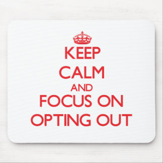 Keep Calm and focus on Opting Out Mousepad