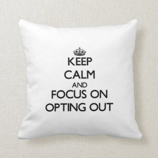 Keep Calm and focus on Opting Out Pillow