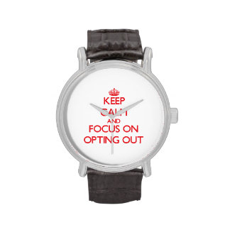 kEEP cALM AND FOCUS ON oPTING oUT Wrist Watches