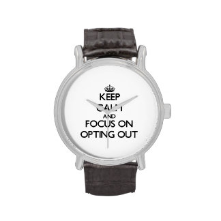 Keep Calm and focus on Opting Out Wrist Watch