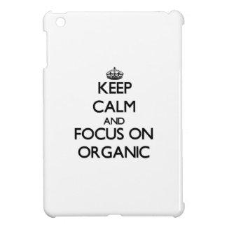 Keep Calm and focus on Organic Case For The iPad Mini