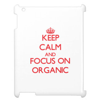 kEEP cALM AND FOCUS ON oRGANIC Case For The iPad